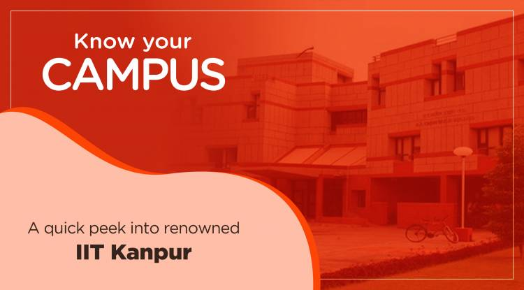Know Your Campus - A quick peek into renowned IIT Kanpur