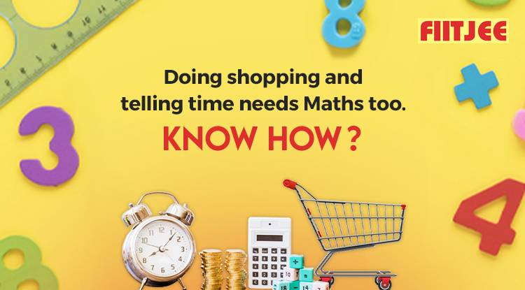 Doing Shopping and Telling Time Needs Maths Too. Know How?