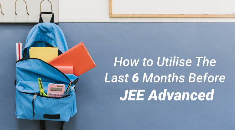 How to Utilise The Last 6 Months Before JEE Advanced
