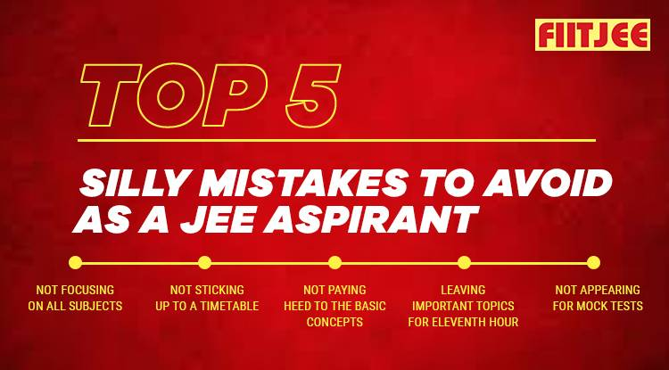 Top 5 Silly Mistakes to Avoid As A JEE Aspirant