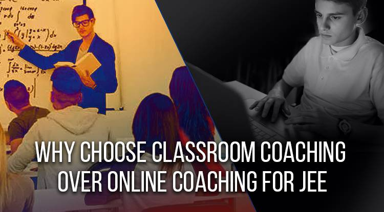 Why Choose Classroom Coaching Over Online Coaching For JEE