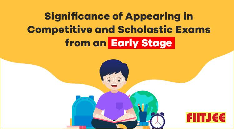 Significance of Appearing in Competitive and Scholastic Exams from an Early Stage