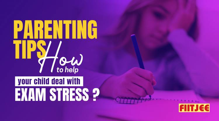 Parenting Tips- How to help your child deal with exam stress?